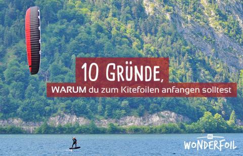10 Gründe, WARUM du zum Kitefoilen anfangen solltest